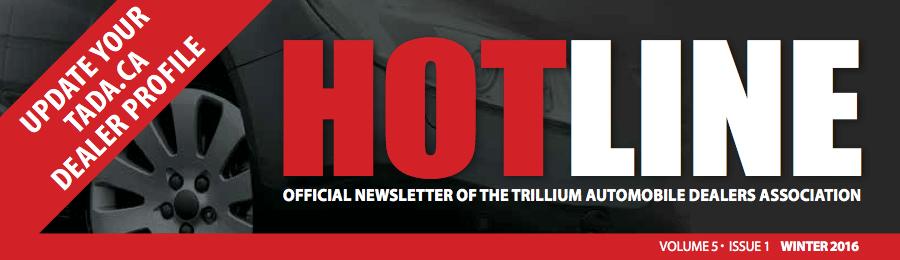 HOTLINE OFFICIAL NEWSLETTER OF THE TRILLIUM AUTOMOBILE DEALERS ASSOCIATION