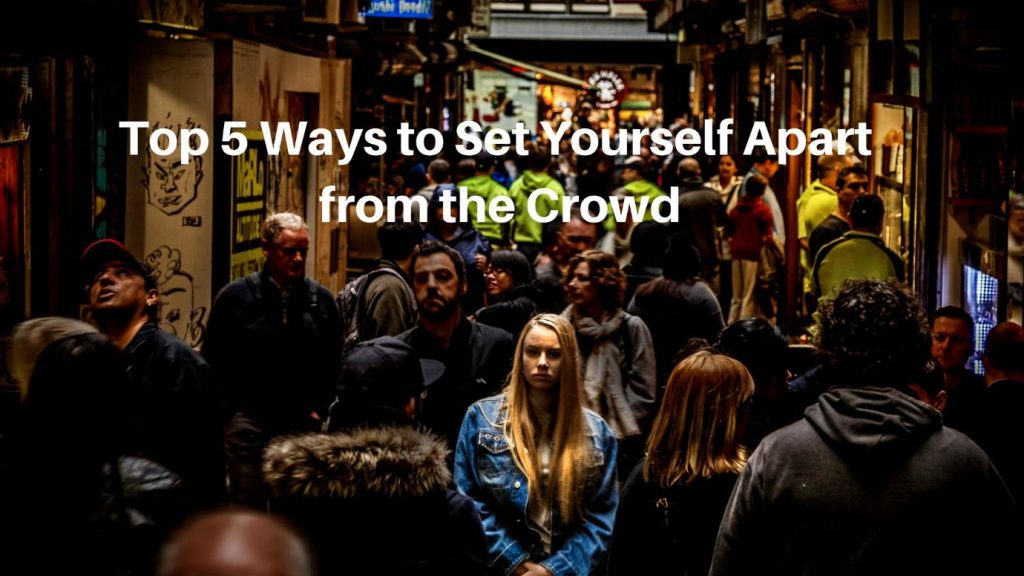 Top 5 Ways to Set Yourself Apart from the Crowd in Sales